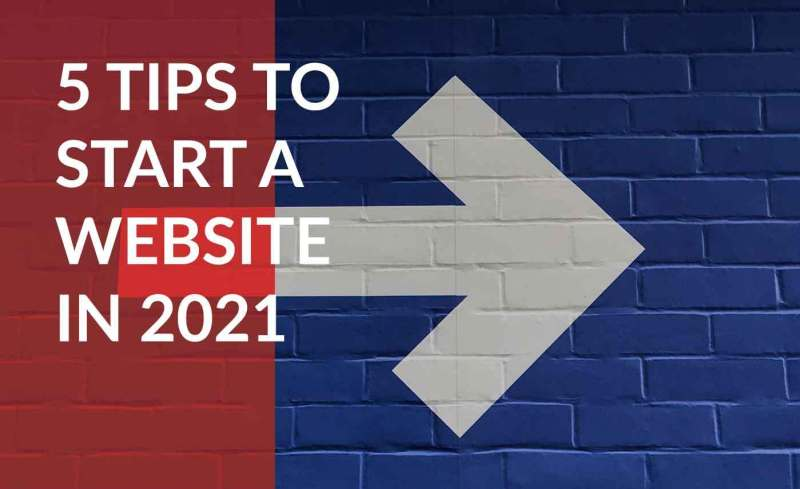 Top 5 Things to Know When Starting a Website in 2021